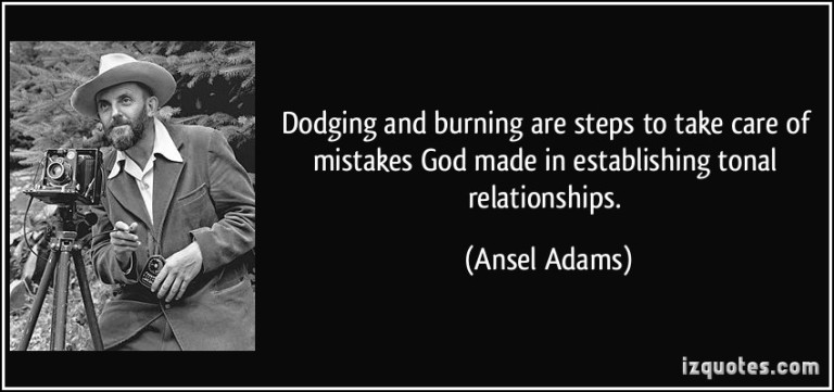 quote-dodging-and-burning-are-steps-to-take-care-of-mistakes-god-made-in-establishing-tonal-relationships-ansel-adams-786.jpg